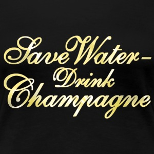 Save Water Drink Champane - Women's Premium T-Shirt
