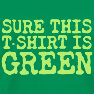 Sure This Shirt Is Green - Men's Premium T-Shirt