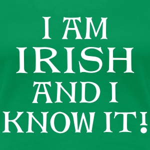 Irish and I Know It - Women's Premium T-Shirt