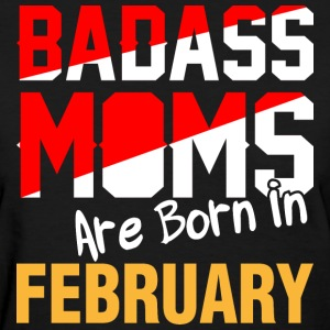 Badass Moms are Born in February - Women's T-Shirt