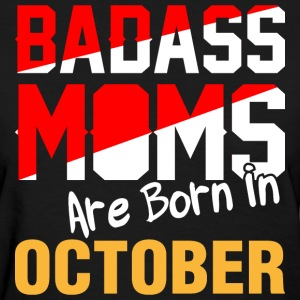 Badass Moms are Born in October - Women's T-Shirt