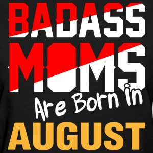 Badass Moms are Born in August - Women's T-Shirt