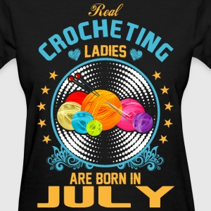 Real Crocheting Ladies are Born in July - Women's T-Shirt