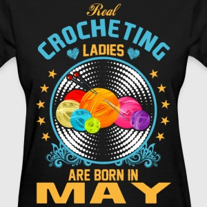 Real Crocheting Ladies are Born in May - Women's T-Shirt