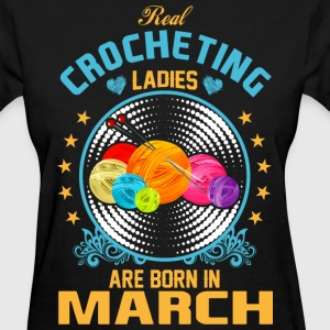Real Crocheting Ladies are Born in March - Women's T-Shirt