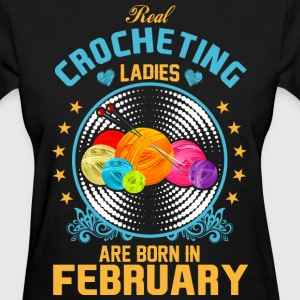Real Crocheting Ladies are Born in February - Women's T-Shirt