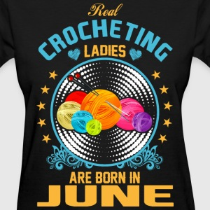 Real Crocheting Ladies are Born in June - Women's T-Shirt