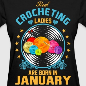Real Crocheting Ladies are Born in January - Women's T-Shirt