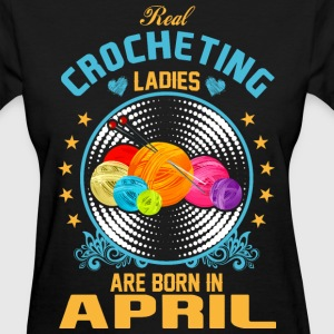 Real Crocheting Ladies are Born in April - Women's T-Shirt