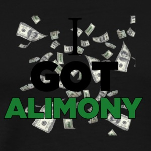 I Got Alimony - Men's Premium T-Shirt