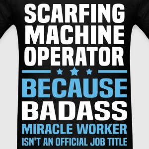Scarfing Machine Operator Tshirt - Men's T-Shirt