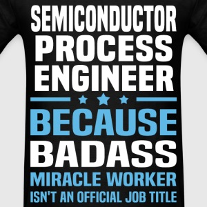 Semiconductor Process Engineer Tshirt - Men's T-Shirt