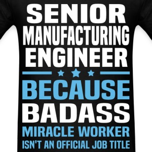 Senior Manufacturing Engineer Tshirt - Men's T-Shirt