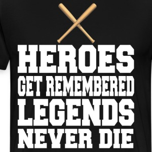 Heroes Get Remembered Legends Never Die T-Shirts - Men's Premium T-Shirt