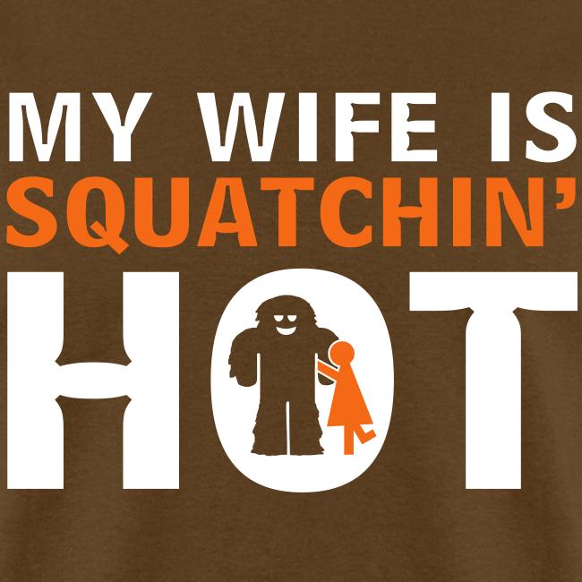 My Wife is Squatchin' Hot - Men's Shirt