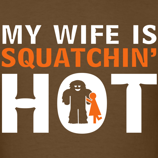 My Wife is Squatchin' Hot - Men's Shirt