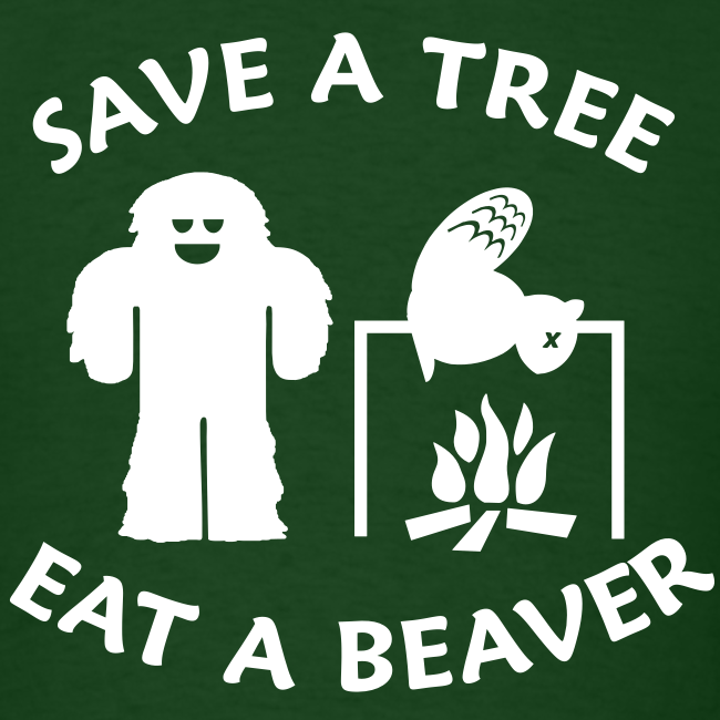Sasquatch Bigfoot Save a Tree Eat a Beaver Camping Shirt - White Print