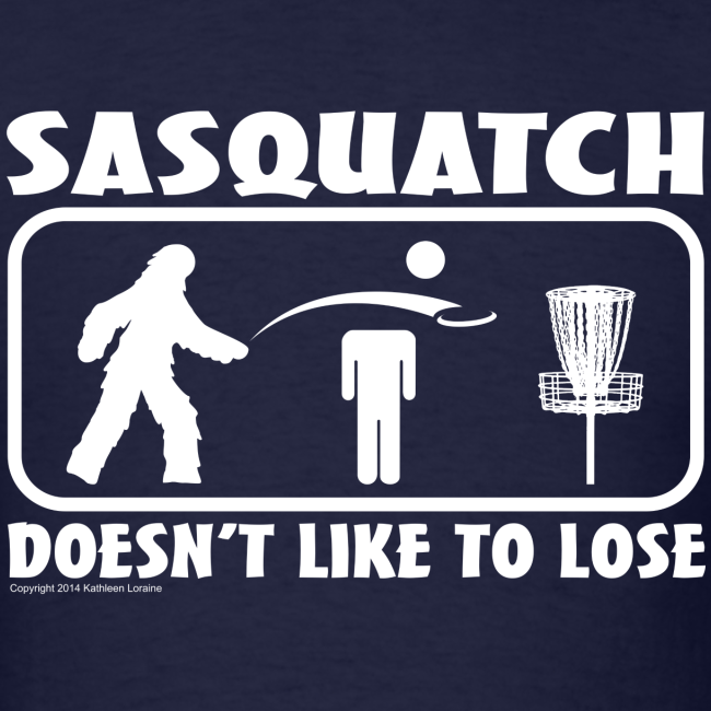 Sasquatch Doesn't Like to Lose Disc Golf Shirt  - Men's Shirt - White Print - Copyright K. Loraine