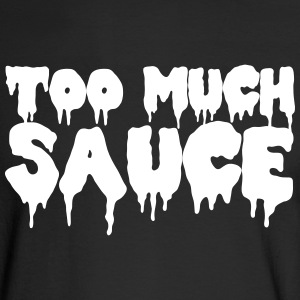 Too Much Sauce Long Sleeve Shirts - Men's Long Sleeve T-Shirt