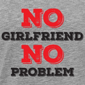 No Girlfriend No Problem T-Shirts - Men's Premium T-Shirt