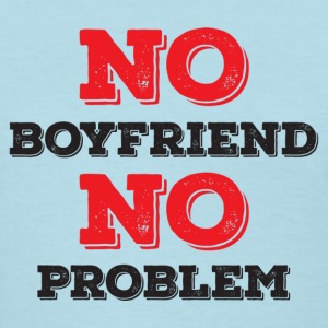 No Boyfriend No Problem T-Shirts - Women's T-Shirt