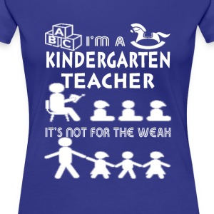 Kindergarten Teacher - Not for the weak - Women's Premium T-Shirt