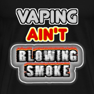 VAPING AIN'T BLOWING SMOKE - Men's Premium T-Shirt