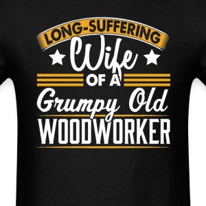 Woodworker Long Suffering Wife T-Shirt T-Shirts - Men's T-Shirt