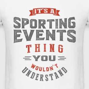 It's a Sporting Events Thing | T-shirt - Men's T-Shirt