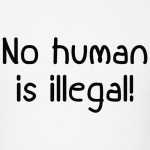 No Human Is Illegal - Men's T-Shirt