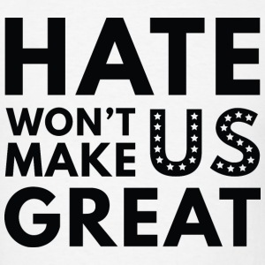 Hate Won't Make US Great - Men's T-Shirt