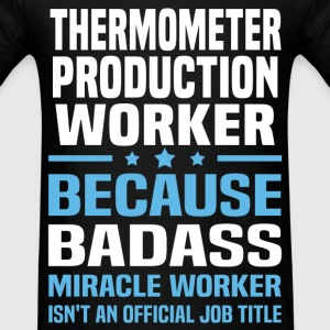 Thermometer Production Worker T-Shirts - Men's T-Shirt