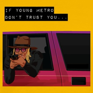 If Young Metro Don't Trust You - Men's Premium T-Shirt