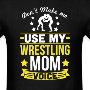Wrestling Mom Voice T-Shirt T-Shirts - Men's T-Shirt