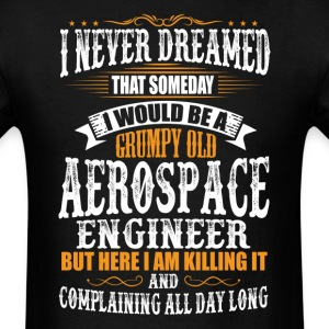 Aerospace Engineer Grumpy Old T-Shirt T-Shirts - Men's T-Shirt