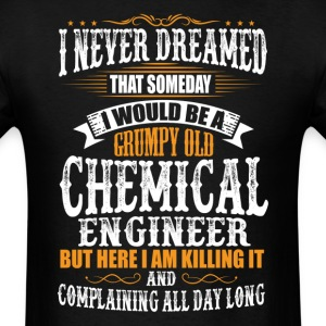 Chemical Engineer Grumpy Old T-Shirt T-Shirts - Men's T-Shirt