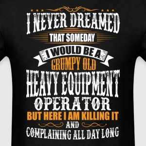 Heavy Equipment Operator Grumpy Old T-Shirt T-Shirts - Men's T-Shirt