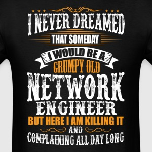 Network Engineer Grumpy Old T-Shirt T-Shirts - Men's T-Shirt