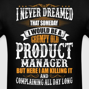 Product Manager Grumpy Old T-Shirt T-Shirts - Men's T-Shirt