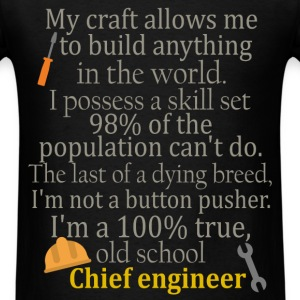 Chief engineer - My craft allows me to build anyth - Men's T-Shirt