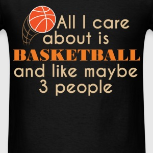 Basketball - All I care about is Basketball and li - Men's T-Shirt