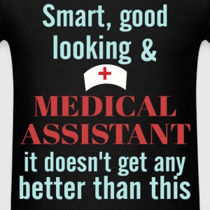 Medical Assistant - Smart, good looking & Medical  - Men's T-Shirt