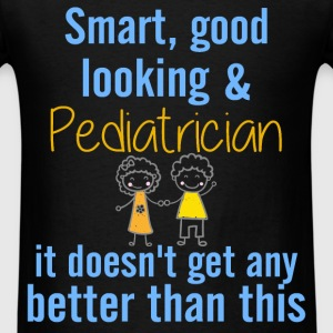Pediatrician - Smart, good looking & Pediatrician  - Men's T-Shirt