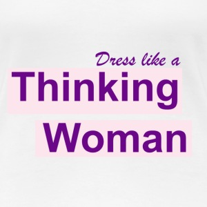 Dress like a thinking wom T-Shirts - Women's Premium T-Shirt