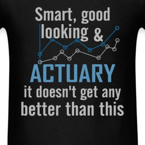 Actuary - Smart, good looking & Actuary it doesn't - Men's T-Shirt