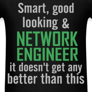 Network engineer - Smart, good looking & Network e - Men's T-Shirt
