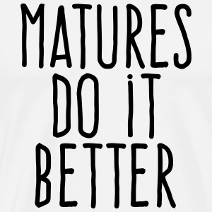 matures do it better T-Shirts - Men's Premium T-Shirt