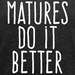 matures do it better T-Shirts - Women´s Roll Cuff T-Shirt