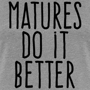 matures do it better T-Shirts - Women's Premium T-Shirt