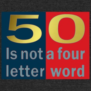 50 is not a four letter word T-Shirts - Unisex Tri-Blend T-Shirt by American Apparel